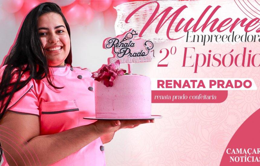 [Mulheres Empreendedoras: Renata Prado se tornou confeiteira para sustentar a família]